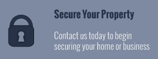 Secure Your Property - contact us today to begin securing your home or business