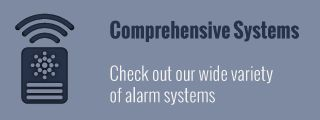 Comprehensive Systems - check out our wide variety of alarm systems